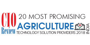 20 Most Promising Agriculture Technology Solution Providers - 2018